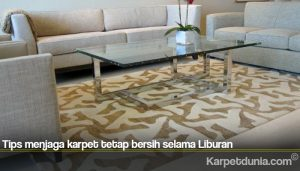 Tips menjaga karpet tetap bersih selama Liburan