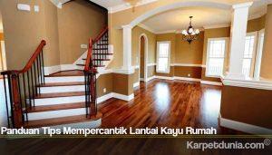 Panduan Tips Mempercantik Lantai Kayu Rumah