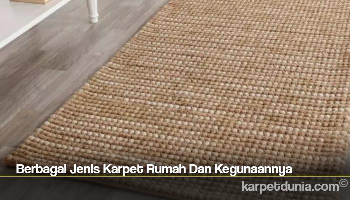 Berbagai Jenis Karpet Rumah Dan Kegunaannya