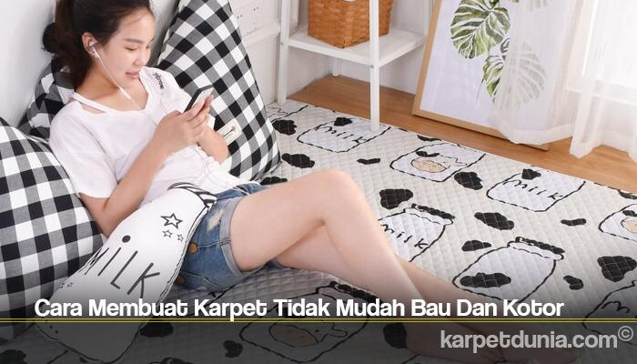Cara Membuat Karpet Tidak Mudah Bau Dan Kotor