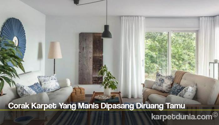 Corak Karpet Yang Manis Dipasang Diruang Tamu