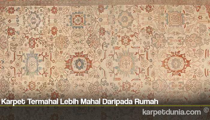 Karpet Termahal Lebih Mahal Daripada Rumah